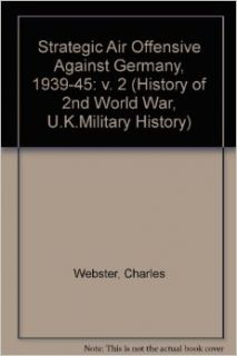 strategic air offensive against Germany, 1939 1945: C and Frankland, N Webster: 9780116301949: Books