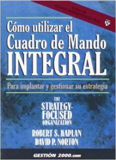 Como utilizar el cuadro de mando integral: Para implantar y gestionar su estrategia: Robert S. Kaplan, David P. Norton: 9788480885614: Books