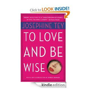 To Love and Be Wise eBook: Josephine Tey: Kindle Store