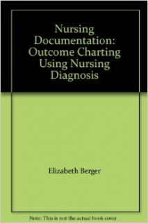 Nursing Documentation: Outcome Charting Using Nursing Diagnosis: Elizabeth Berger: Books