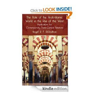 The Role of the Arab Islamic World in the Rise of the West: Implications for Contemporary Trans Cultural Relations eBook: Nayef R.F. Al Rodhan: Kindle Store