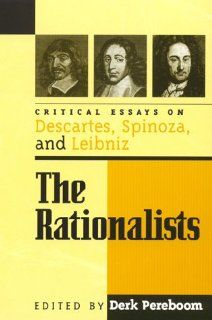 The Rationalists (9780847689101): Derk Pereboom, Robert M. Adams, Janet Broughton, John Carriero, Michael Della Rocca, Daniel Garber, Don Garrett, Paul Hoffman, Christia Mercer, Steven Nadler, Marleen Rozemond, Donald Rutherford, Margaret D. Wilson, David