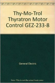 Thy Mo Trol Thyratron Motor Control GEZ 233 8: General Electric: Books