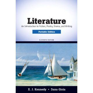 Literature: An Introduction to Fiction, Poetry, Drama, and Writing, Portable Edition (11th Edition) (9780205686100): X. J. Kennedy, Dana Gioia: Books