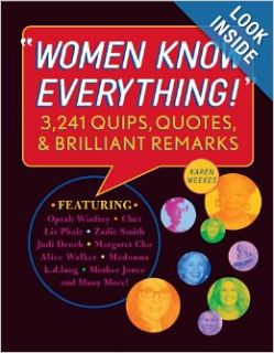 Women Know Everything!: 3, 241 Quips, Quotes, and Brilliant Remarks: Karen Weekes: Books