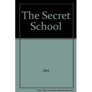 The Secret School: Avi, Johanna Parker: 9781402522055: Books