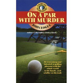 On a Par with Murder (Morris and Sullivan Series): John Logue: 9780440224006: Books