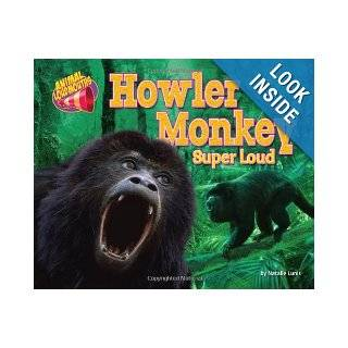 Howler Monkey: Super Loud (Animal Loudmouths): Natalie Lunis: 9781617722769: Books
