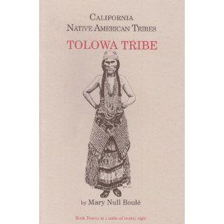 California Native American Tribes Tolowa Tribe (California's Native American Tribes): Mary Null Boule: 9781877599439: Books