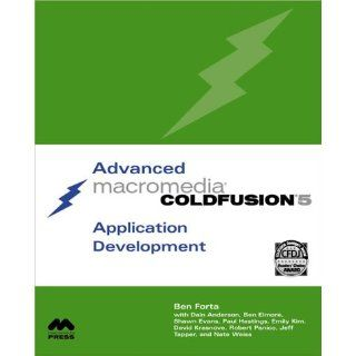 Advanced Macromedia ColdFusion 5 Application Development (2nd Edition): Ben Forta, Shawn Evans, Benjamin Elmore, Dain Anderson, Nate Weiss, Jeff Tapper, Robert Panico, David Krasnove, Emily B. Kim, Paul Hastings: 9780789725851: Books