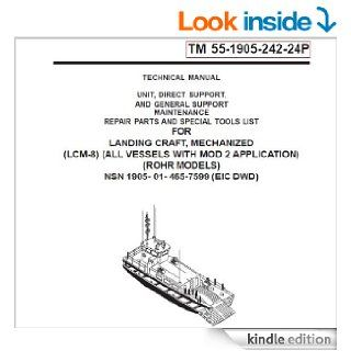 US Army, Technical Manual, TM 55 1905 242 24P, LANDING CRAFT, MECHANIZED, (LCM 8), (ALL VESSELS WITH MOD 2 APPLICATION), (ROHR MODELS), NSN 1905 01 465 7599, (EIC DWD), 2005 eBook United States Army and www.survivalebooks Kindle Store