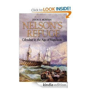 Nelson's Refuge: Gibraltar in the Age of Napoleon eBook: Jason R. Musteen: Kindle Store