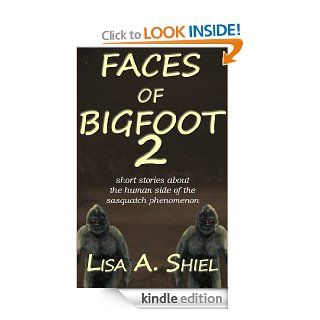 Faces of Bigfoot 2: Short Stories About the Human Side of the Sasquatch Phenomenon eBook: Lisa A. Shiel: Kindle Store