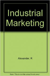 Industrial Marketing.: R Alexander: Books