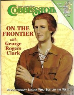 Cobblestone Discover American History November 2004 (On the Frontier with George Rogers Clark, Revolutionary Leader Who Settled the West, 25) Meg Chorlian Books