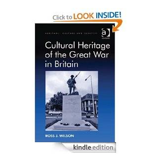 Cultural Heritage of the Great War in Britain (Heritage, Culture and Identity) eBook: Ross J. Wilson: Kindle Store