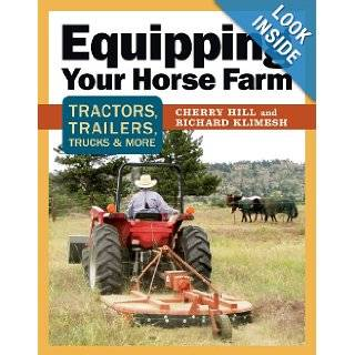 Equipping Your Horse Farm: Tractors, Trailers, Trucks & More: Cherry Hill, Richard Klimesh: 9781580178433: Books