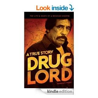 Drug Lord A True Story The Life and Death of a Mexican Kingpin eBook Terrence E. Poppa, Charles Bowden Kindle Store