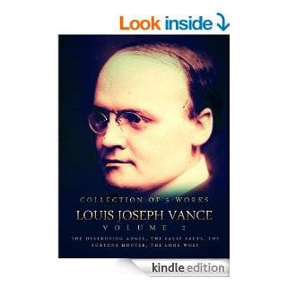 Works of Louis Joseph Vance, Volume 2 The Destroying Angel, The False Faces, The Fortune Hunter, The Lone Wolf eBook Louis Joseph Vance Kindle Store