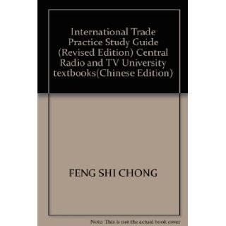 International Trade Practice Study Guide (Revised Edition) Central Radio and TV University textbooks(Chinese Edition): FENG SHI CHONG: 9787562311386: Books