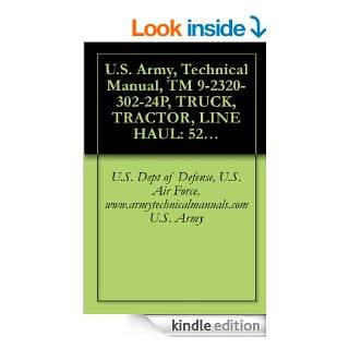 U.S. Army, Technical Manual, TM 9 2320 302 24P, TRUCK, TRACTOR, LINE HAUL 52,000 GVWR, 6X4, M915A3, (NSN 2320 01 432 4847), (EIC B4L), TRUCK, TRACTOR eBook U.S. Dept of Defense, U.S. Air Force, www.armytechnicalmanuals U.S. Army Kindle Store