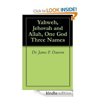 Yahweh, Jehovah and Allah, One God Three Names eBook: Dr. James P. Dawson: Kindle Store