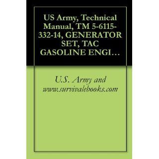 US Army, Technical Manual, TM 5 6115 332 14, GENERATOR SET, TAC GASOLINE ENGINE AIR COOLED, 5 KW, AC, 120/240 V, SINGLE PHASE, V, 3 PHASE, SKID MOUNTED eBook U.S. Army and www.survivalebooks Kindle Store