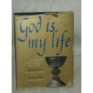 GOD IS MY LIFE The Story of Our Lady of Gethsemani: Illustrated by Burden, Shirley (Photos) Introduction by Thomas Merton Abby of Our Lady of Gethsemani: Books
