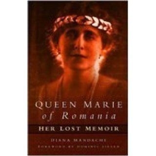 Queen Marie of Romania Her Lost Memoir Diana Fotescu Mandache 9780750936927 Books
