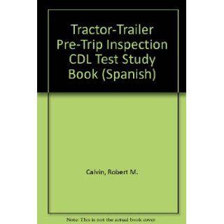 Tractor Trailer Pre Trip Inspection CDL Test Study Book (Spanish): Robert M. Calvin: 9780892624225: Books