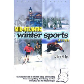 Mid Atlantic Winter Sports Guide The Complete Guide to DownhillSkiing, Snowboarding, Cross country Skiing, Snow Tubing, and More Throughout the Mid Atlantic Region John Phillips 9781882997084 Books