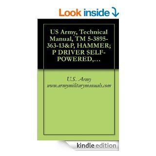 US Army, Technical Manual, TM 5 3895 363 13&P, HAMMER; P DRIVER SELF POWERED, DIESEL, (NSN 3895 01 200 8448), MODEL F1500, military manuals eBook U.S. Army www.armymilitarymanuals Kindle Store