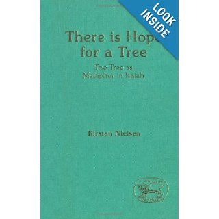 There Is Hope for a Tree: The Tree As Metaphor in Isaiah (The Library of Hebrew Bible/Old Testament Studies) (Library Hebrew Bible/Old Testament Studies): Kirsten Nielsen: 9781850751823: Books