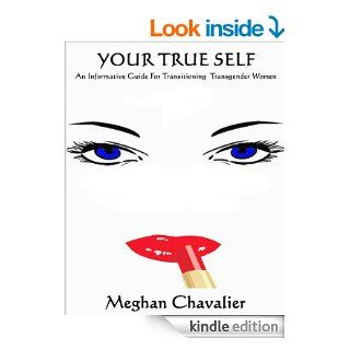 Your True Self:  An Informative Guide For Transitioning Transgender Women eBook: Meghan Chavalier: Kindle Store