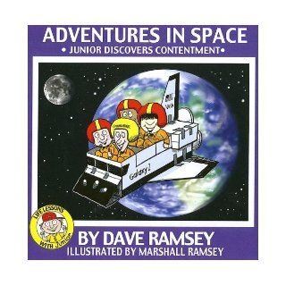 Adventures in Space Junior Discovers Contentment (Life Lessons with Junior) Dave Ramsey, Marshall Ramsey 9780972632379 Books