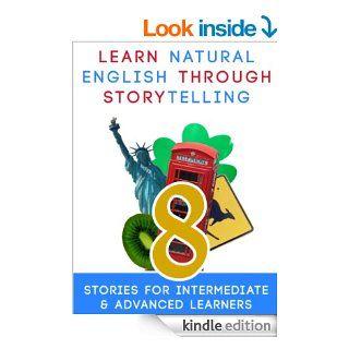 Learn Natural English Through Storytelling: 8 Stories for Intermediate & Advanced Learners eBook: Kerstin Hammes, Sylvia Guinan, Mau Buchler, Jason Levine, Benjamin L. Stewart, Chaouki M'kaddem, Chris Workman, Moundir Al Amrani, Michael Gyori, Andr