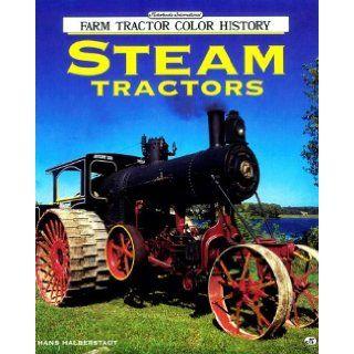 Steam Tractors (Motorbooks International Farm Tractor Color History) Hans Halberstadt 9780760301401 Books