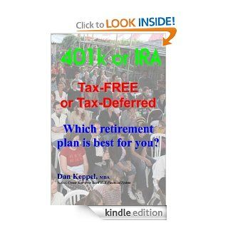 401k or IRA Tax FREE or Tax Deferred: Which retirement plan is best for you? eBook: Dan Keppel: Kindle Store