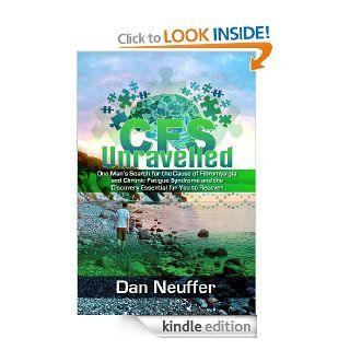 CFS Unravelled   One man's search for the Cause of Fibromyalgia and Chronic Fatigue Syndrome and the Discovery Essential for You To Recover eBook: Dan Neuffer: Kindle Store