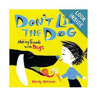 Don't Lick the Dog Making Friends with Dogs Wendy Wahman Books