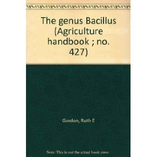 The genus Bacillus (Agriculture handbook ; no. 427): Ruth E Gordon: Books