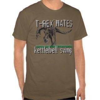 T REX hates kettlebell swing Shirt